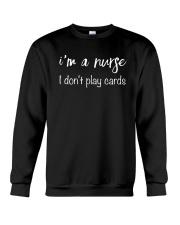 I'm A Nurse - I Don't Play Cards Crewneck Sweatshirt thumbnail