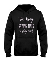 Too Busy Saving Life To Play Cards Hooded Sweatshirt thumbnail