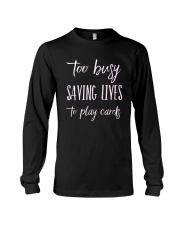 Too Busy Saving Life To Play Cards Long Sleeve Tee thumbnail