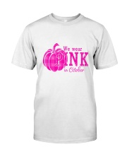 Breast Cancer We wear pink in october Classic T-Shirt front