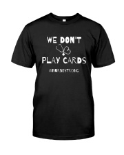 We Don't Play Cards Classic T-Shirt front