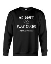 We Don't Play Cards Crewneck Sweatshirt thumbnail