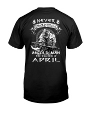 Never Underestimate An Ond Man Born In April Classic T-Shirt back