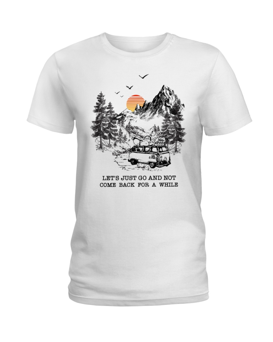 Let's Just Go And Not Come Back For A While Ladies T-Shirt