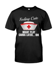 Feeling Cute Might Play Cards Later IDK Classic T-Shirt front