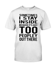Sometimes I Stay Inside Because It's Peopley Out T Classic T-Shirt thumbnail