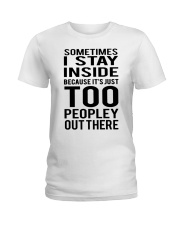 Sometimes I Stay Inside Because It's Peopley Out T Ladies T-Shirt thumbnail