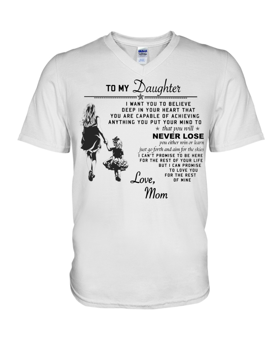 Make it the meaningful message to your daughter V-Neck T-Shirt