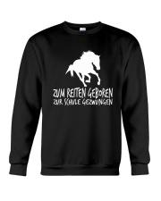 Zum Reiten Geboren Zur Schule Gezwungen  Crewneck Sweatshirt thumbnail