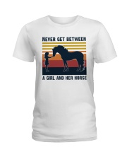 Never get between a girl and her horse Ladies T-Shirt front