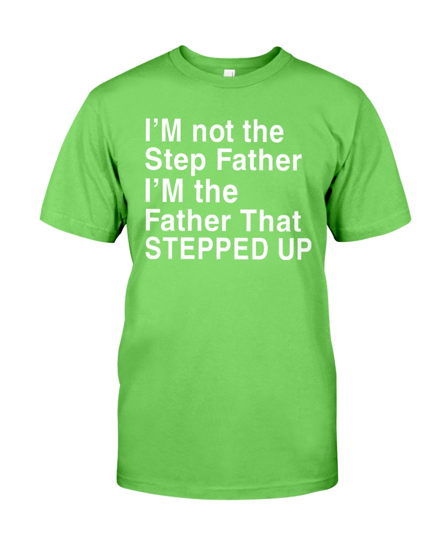FATHER THAT STEPPED UP Classic T-Shirt showcase