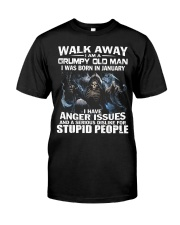 I AM A GRUMPY OLD MAN I WAS BORN IN JANUARY Classic T-Shirt front