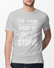 STOP ASKING WHY I'M AN ASSHOLE JANUARY GUY Classic T-Shirt lifestyle-mens-crewneck-front-13