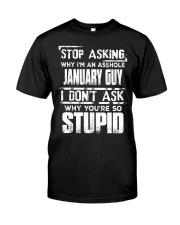 STOP ASKING WHY I'M AN ASSHOLE JANUARY GUY Classic T-Shirt thumbnail