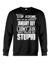 STOP ASKING WHY I'M AN ASSHOLE JANUARY GUY Crewneck Sweatshirt thumbnail