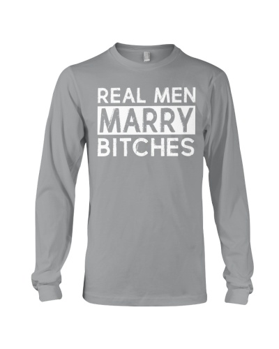 REAL MEN MARRY BITCHES