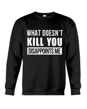 WHAT DOESNT KILL YOU DISAPPOINTS ME Crewneck Sweatshirt thumbnail