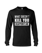 WHAT DOESNT KILL YOU DISAPPOINTS ME Long Sleeve Tee thumbnail
