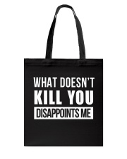 WHAT DOESNT KILL YOU DISAPPOINTS ME Tote Bag thumbnail