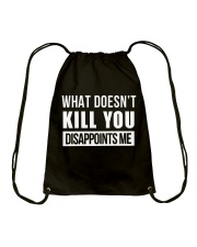 WHAT DOESNT KILL YOU DISAPPOINTS ME Drawstring Bag thumbnail
