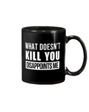 WHAT DOESNT KILL YOU DISAPPOINTS ME Mug thumbnail