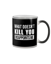 WHAT DOESNT KILL YOU DISAPPOINTS ME Color Changing Mug thumbnail