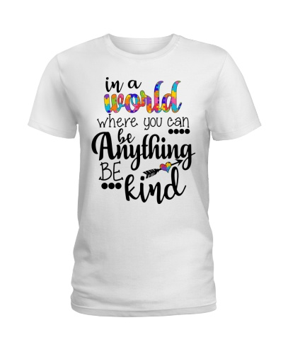 IN A WOLD WHERE YOU CAN BE ANYTHING BE KIND