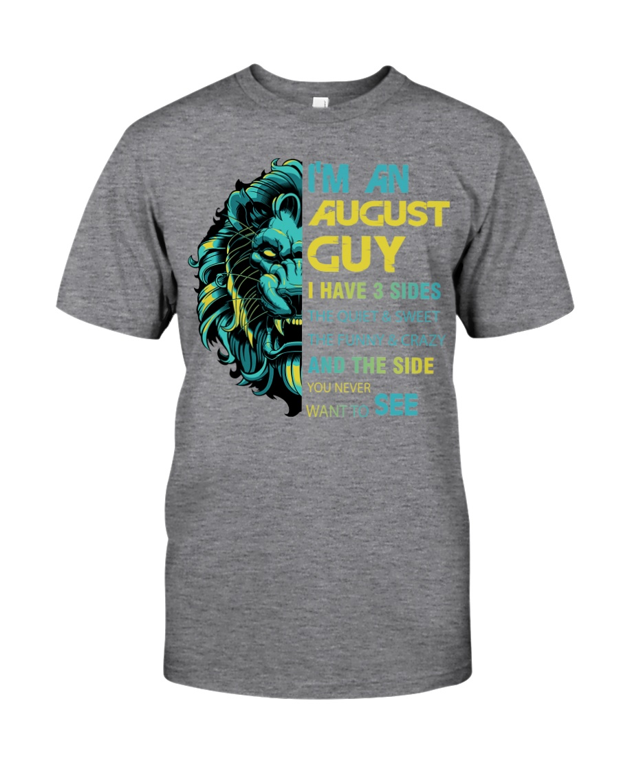 I'M AN AUGUST GUY - I HAVE 3 SIDES Classic T-Shirt