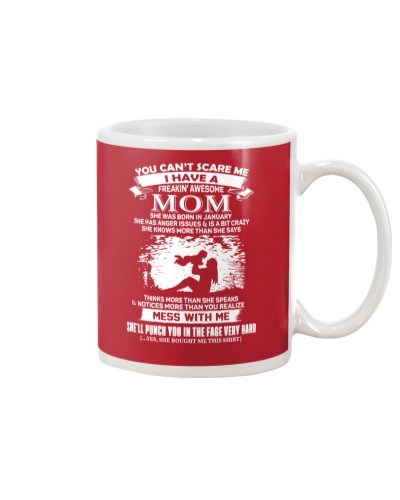 I HAVE A FREAKIN' AWESOME MOM WAS BORN IN JANUARY