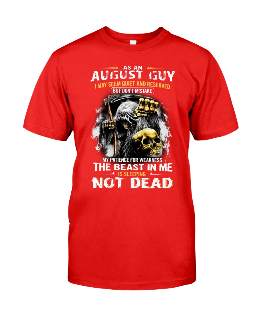 AUGUST GUY MAY SEEM QUIET AND RESERVED Classic T-Shirt