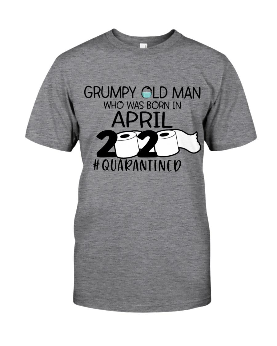 APRIL GRUMPY OLD MAN 2020 QUARANTINED Classic T-Shirt