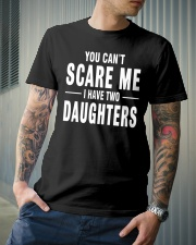 YOU CAN'T SCARE ME I HAVE TWO DAUGHTERS Classic T-Shirt lifestyle-mens-crewneck-front-6