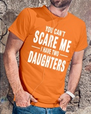 YOU CAN'T SCARE ME I HAVE TWO DAUGHTERS Classic T-Shirt lifestyle-mens-crewneck-front-4