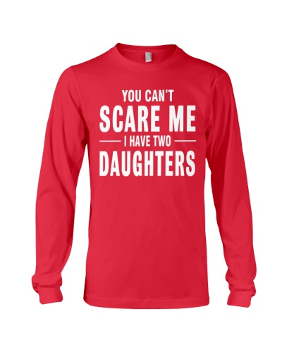 YOU CAN'T SCARE ME I HAVE TWO DAUGHTERS