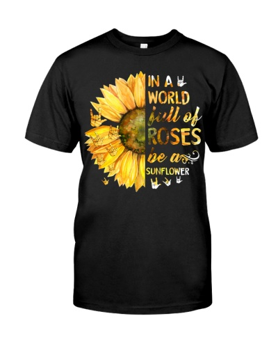 IN A WORLD FULL OF ROSE BE A SUNFLOWER - DEAF