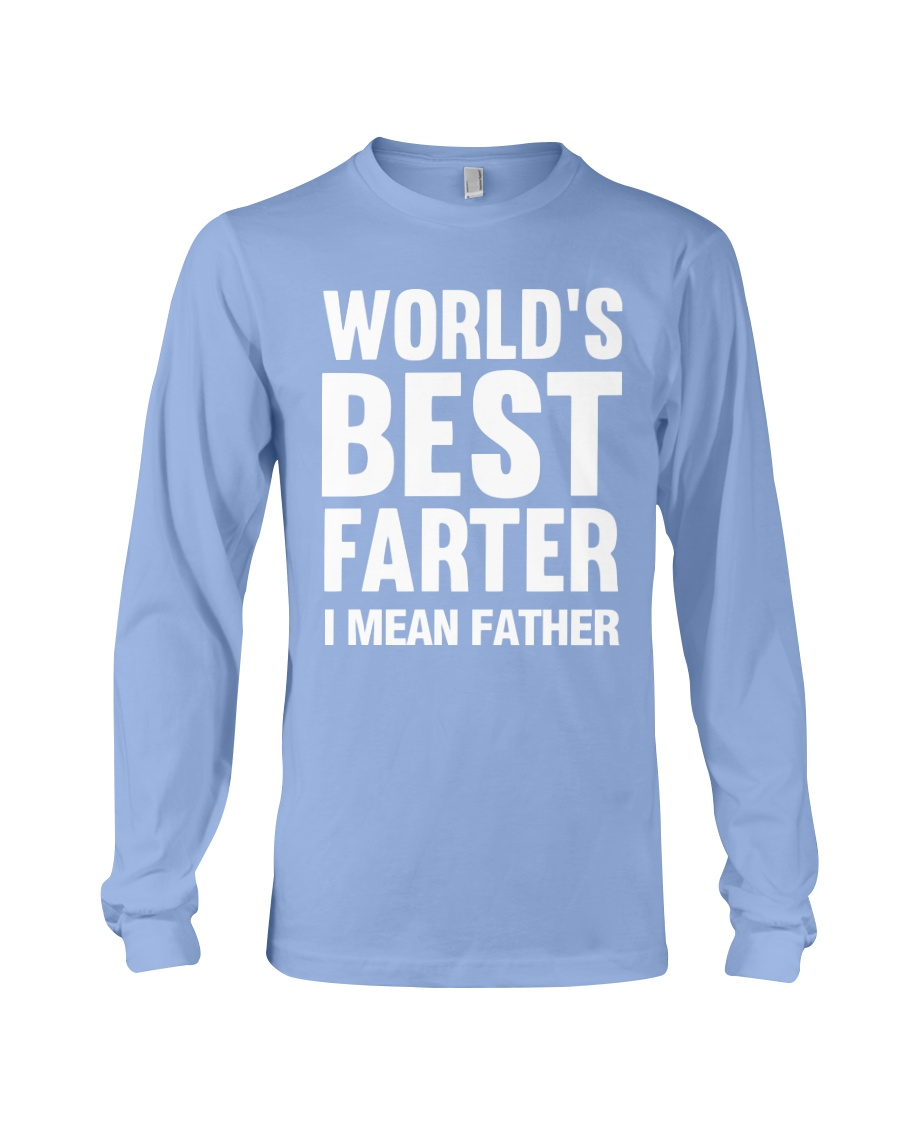 WORLD'S BEST FARTER - I MEAN FATHER Long Sleeve Tee