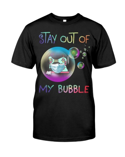 STAY OUT OF MY BUBBLE - SEWING