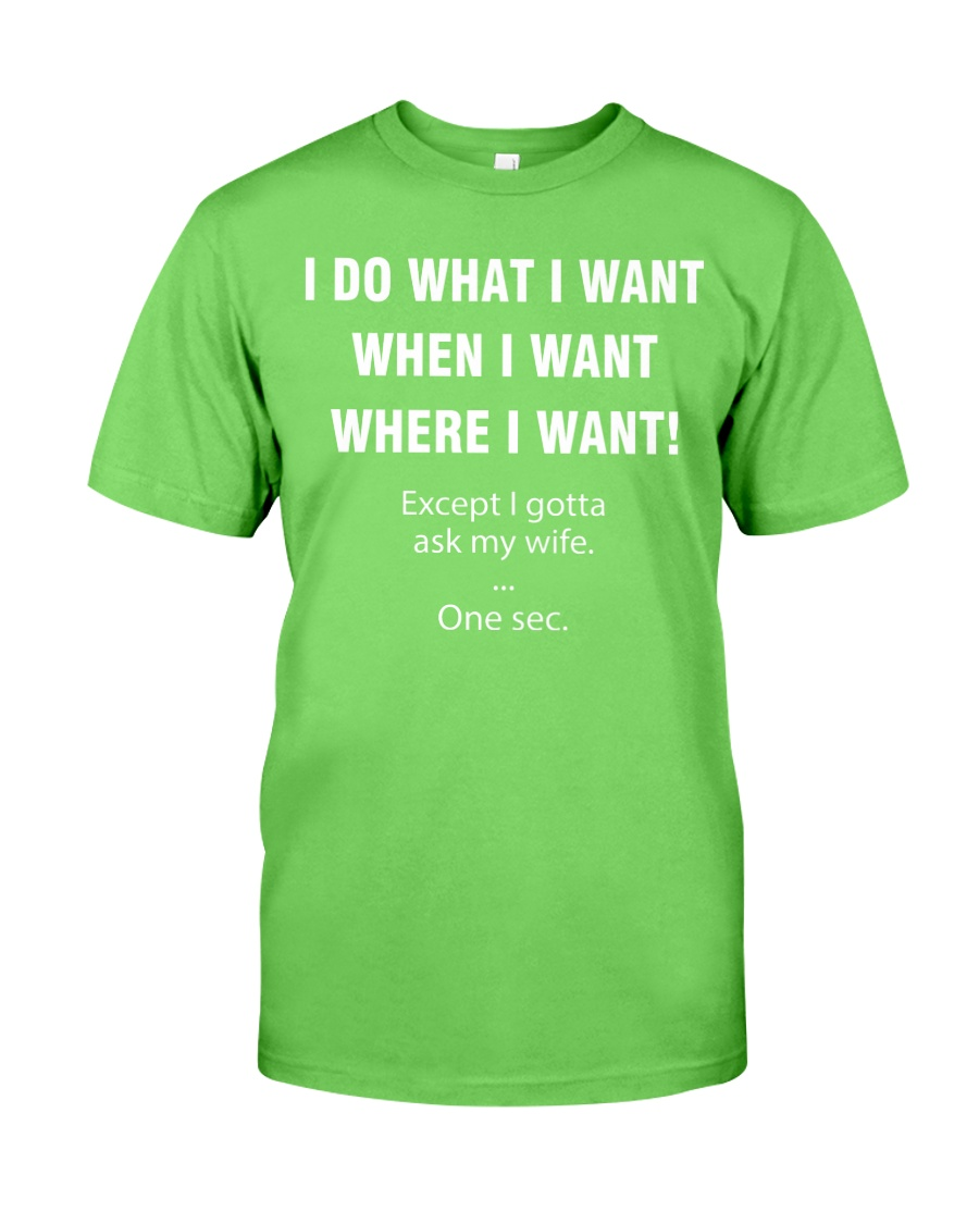 I DO WHAT I WANT WHEN I WANT WHERE I WANT Classic T-Shirt