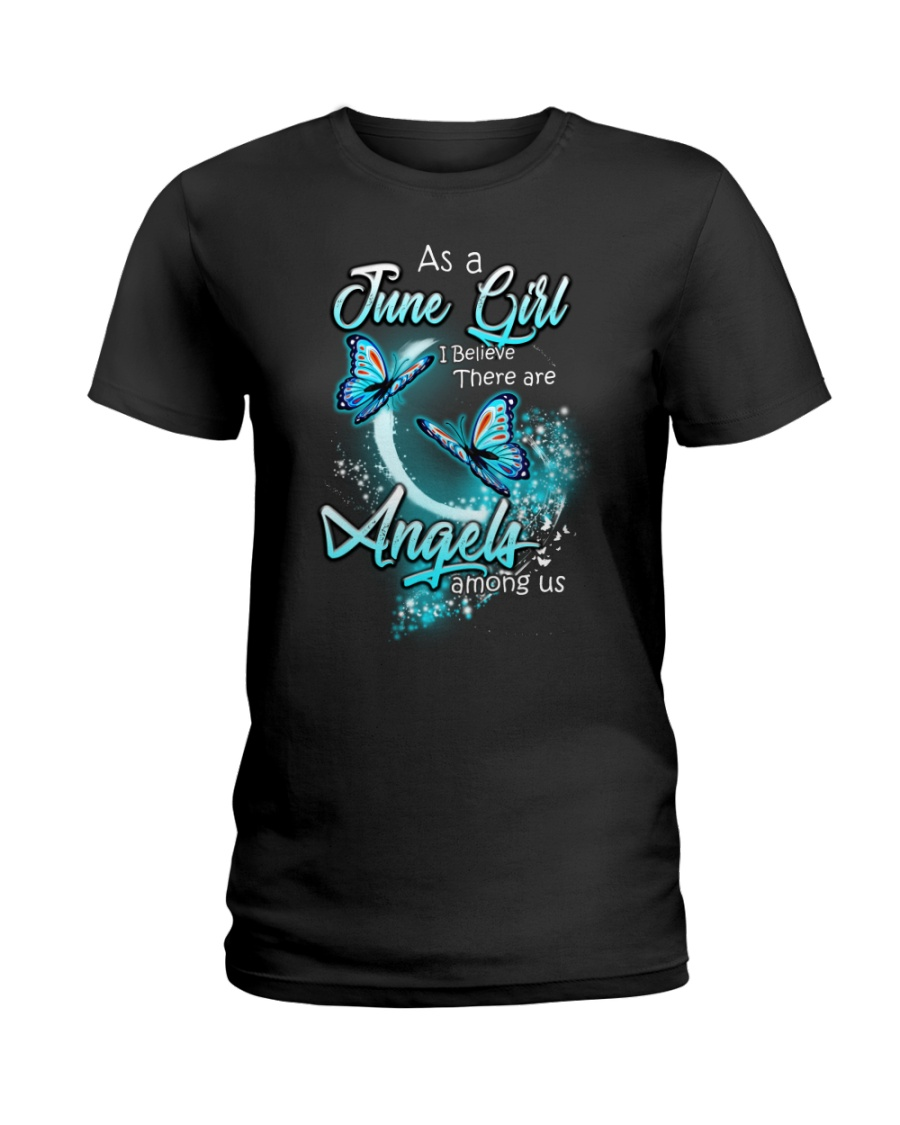 JUNE GIRL BELIEVE THERE ARE ANGELS AMONG US Ladies T-Shirt