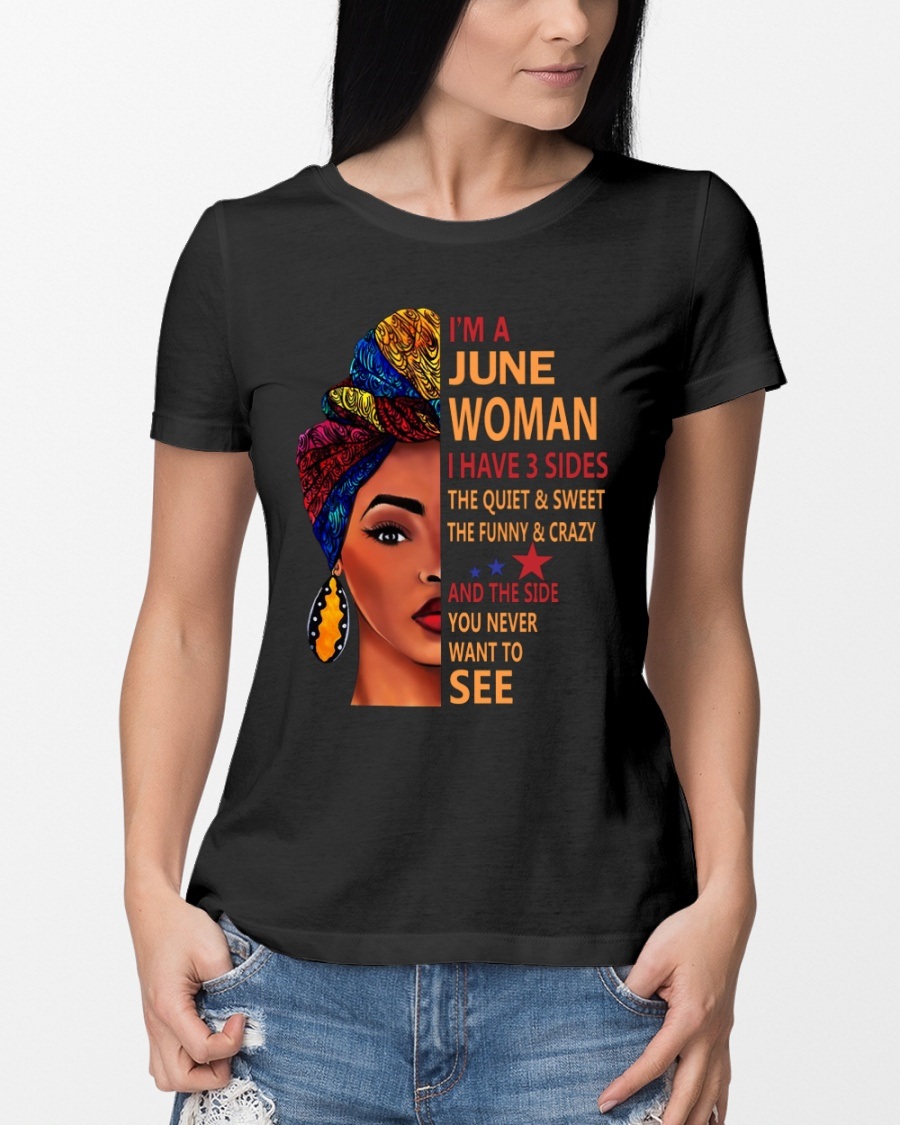 7df2a461cb2 IM A JUNE WOMAN - I HAVE 3 SIDES Ladies T-Shirt