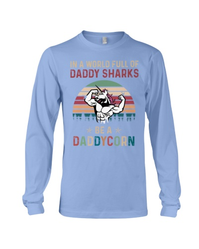 IN A WORLD FULL OF DADDY SHARKS BE A DADDYCORN