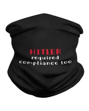 Hitler required compliance too Neck Gaiter thumbnail