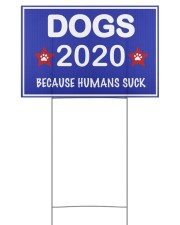 dogs 2020 because humans suck 2 sides yardsign 18x12 Yard Sign back