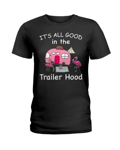 It's all GOOD in the trailer hood tshirt
