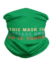 This Mask Is Useless And So Is Yours Neck Gaiter thumbnail