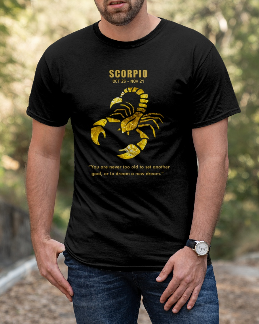 Scorpio you are never too old to set another goal Classic T-Shirt