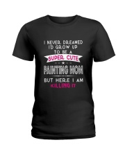 SUPER CUTE A PAINTING MOM Ladies T-Shirt front