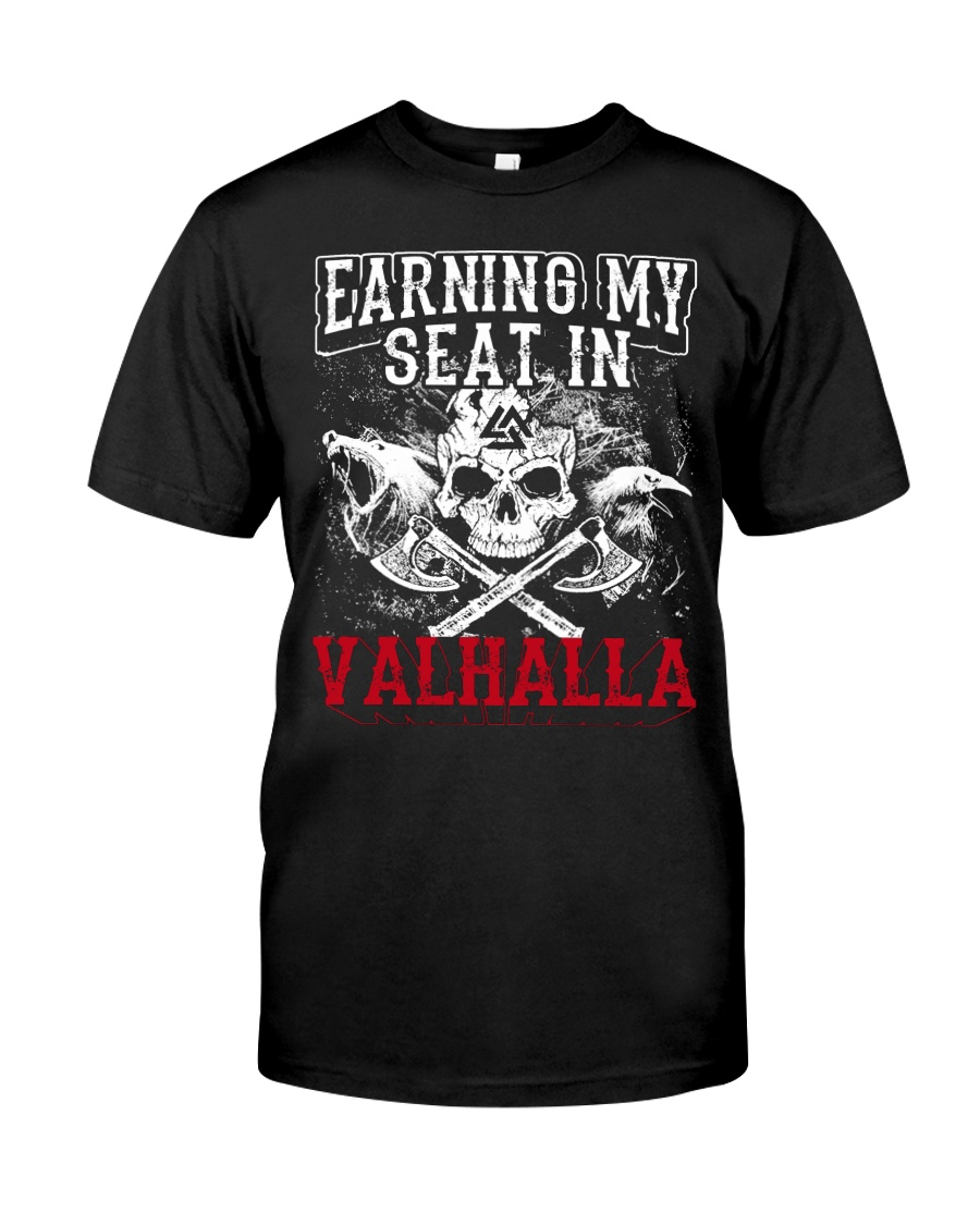 Viking Shirt : Earning My Seat In Valhalla Classic T-Shirt