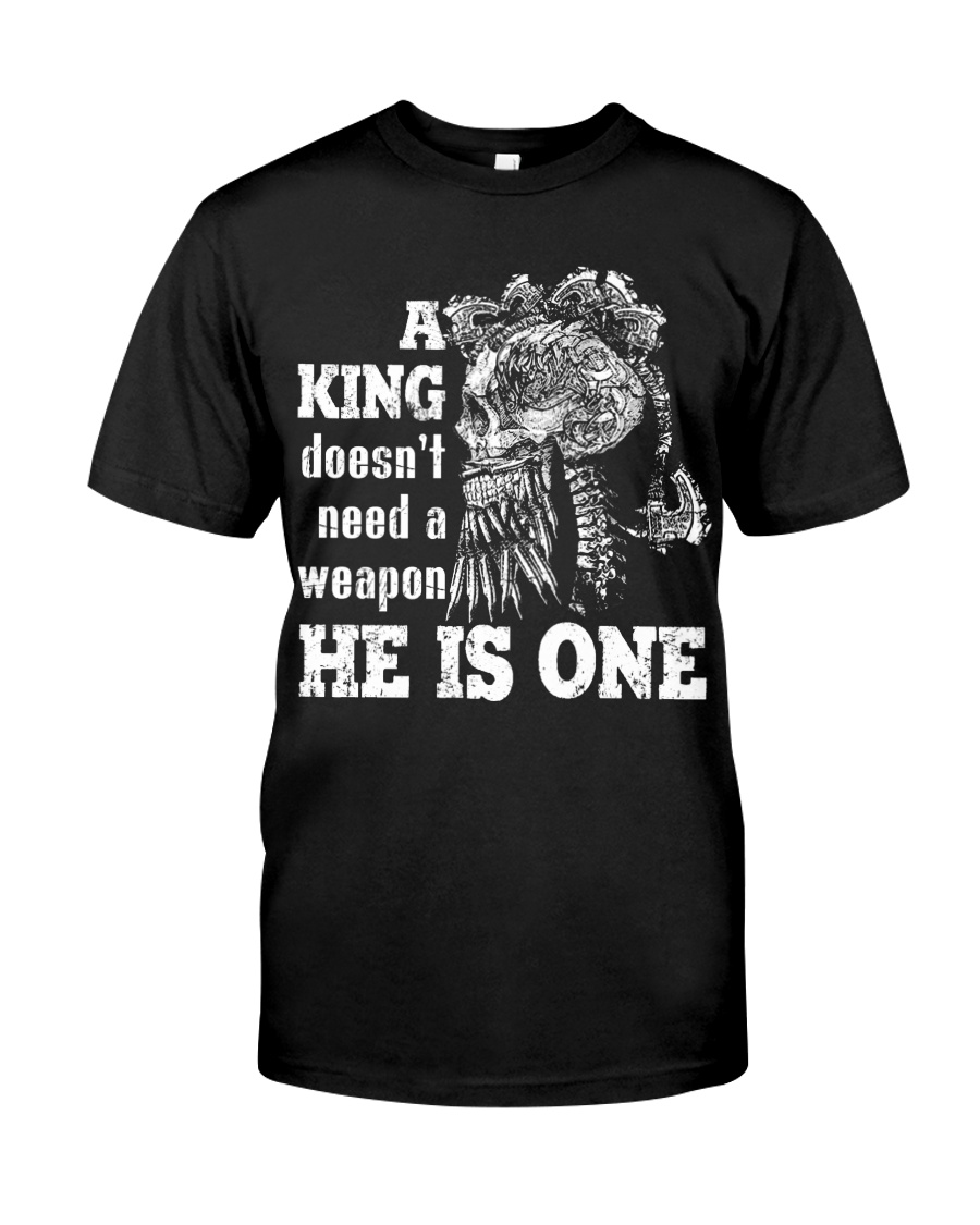 A KING DOESN'T NEED A WEAPON - VIKING T-SHIRTS Classic T-Shirt