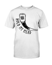 Hold My Mead  - Viking Shirt Classic T-Shirt front